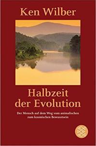 Halbzeit der Evolution von Ken Wilber
